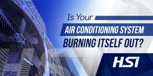 Is Your Air Conditioning System Burning Itself Out?