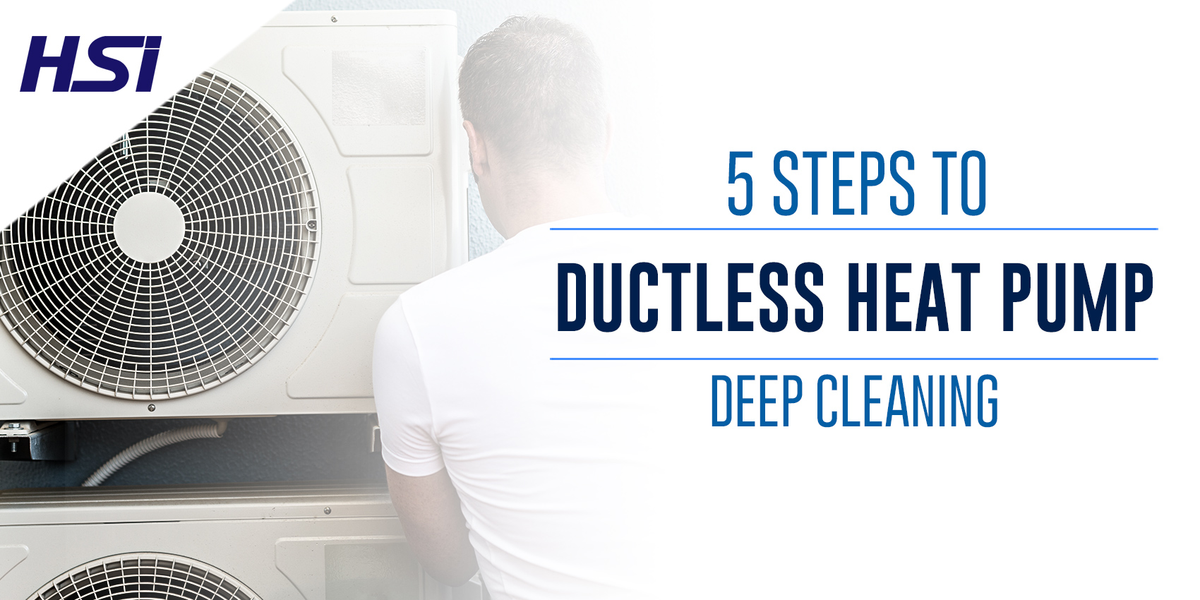 5 Steps to Ductless Heat Pump Deep Cleaning